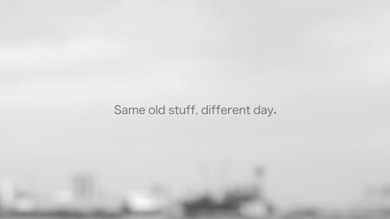 「Same old stuff, different day.」はエディターの映像作品
